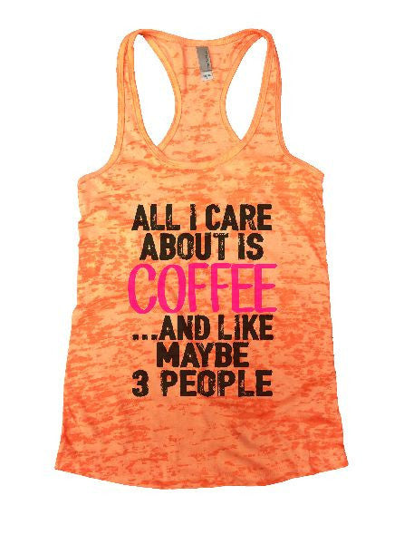 All I Care About Is Coffee And Like Maybe 3 People Burnout Tank Top By BurnoutTankTops.com - 1232 - Funny Shirts Tank Tops Burnouts and Triblends  - 1
