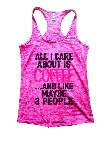 All I Care About Is Coffee And Like Maybe 3 People Burnout Tank Top By BurnoutTankTops.com - 1232 - Funny Shirts Tank Tops Burnouts and Triblends  - 5