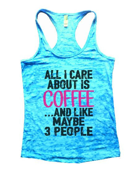 All I Care About Is Coffee And Like Maybe 3 People Burnout Tank Top By BurnoutTankTops.com - 1232 - Funny Shirts Tank Tops Burnouts and Triblends  - 7