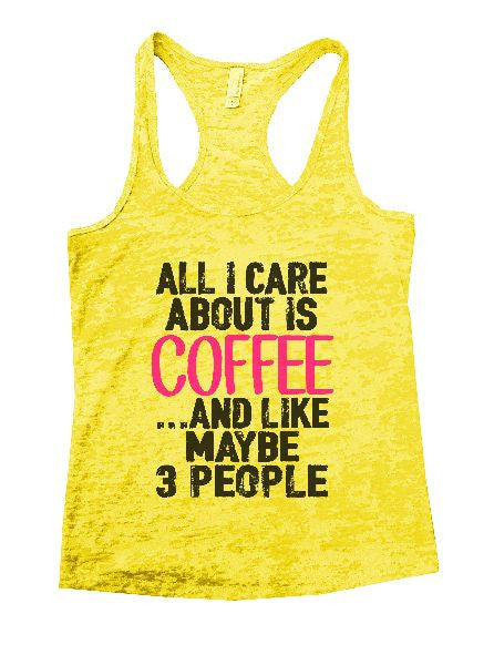 All I Care About Is Coffee And Like Maybe 3 People Burnout Tank Top By BurnoutTankTops.com - 1232 - Funny Shirts Tank Tops Burnouts and Triblends  - 6