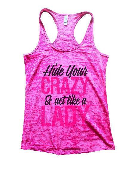 Hide Your Crazy & Act Like A Lady Burnout Tank Top By BurnoutTankTops.com - 1233 - Funny Shirts Tank Tops Burnouts and Triblends  - 6
