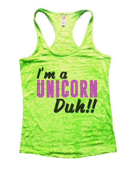 I'm A Unicorn Duh!! Burnout Tank Top By BurnoutTankTops.com - 1237 - Funny Shirts Tank Tops Burnouts and Triblends  - 2