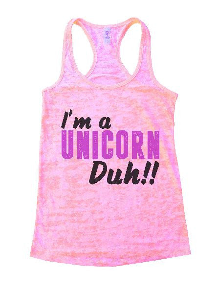 I'm A Unicorn Duh!! Burnout Tank Top By BurnoutTankTops.com - 1237 - Funny Shirts Tank Tops Burnouts and Triblends  - 4