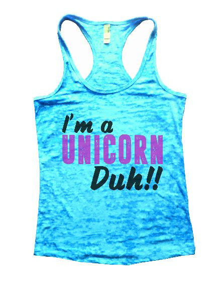 I'm A Unicorn Duh!! Burnout Tank Top By BurnoutTankTops.com - 1237 - Funny Shirts Tank Tops Burnouts and Triblends  - 7