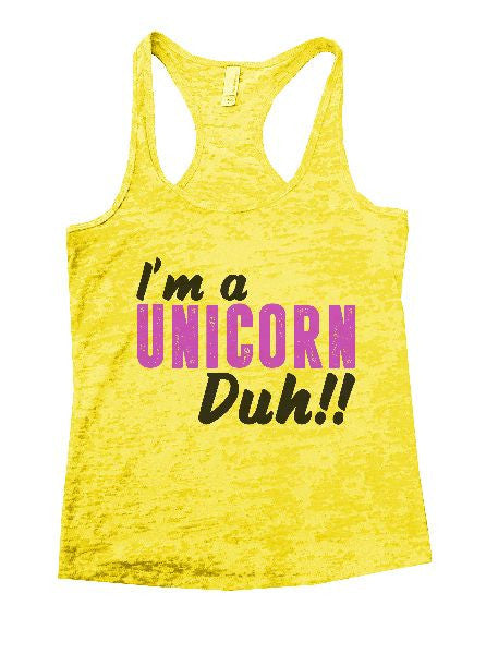 I'm A Unicorn Duh!! Burnout Tank Top By BurnoutTankTops.com - 1237 - Funny Shirts Tank Tops Burnouts and Triblends  - 3
