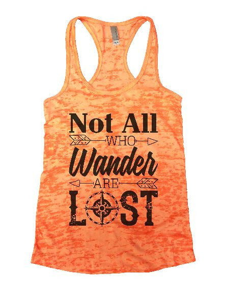 Not All Who Wander Are Lost Burnout Tank Top By BurnoutTankTops.com - 1239 - Funny Shirts Tank Tops Burnouts and Triblends  - 1