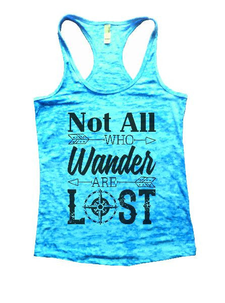 Not All Who Wander Are Lost Burnout Tank Top By BurnoutTankTops.com - 1239 - Funny Shirts Tank Tops Burnouts and Triblends  - 7