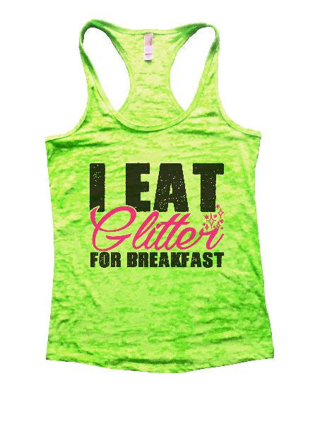 I Eat Glitter For Breakfast Burnout Tank Top By BurnoutTankTops.com - 1241 - Funny Shirts Tank Tops Burnouts and Triblends  - 1