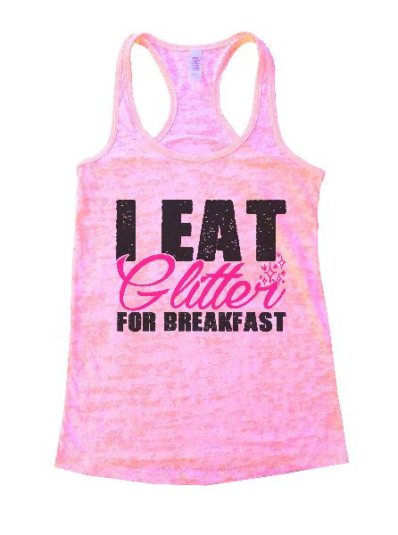 I Eat Glitter For Breakfast Burnout Tank Top By BurnoutTankTops.com - 1241 - Funny Shirts Tank Tops Burnouts and Triblends  - 2