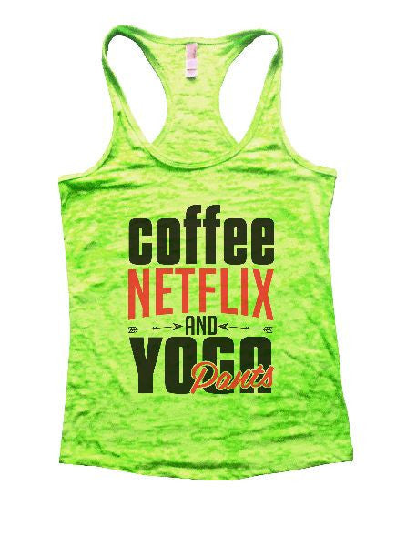 Coffee Netflix And Yoga Pants Burnout Tank Top By BurnoutTankTops.com - 1243 - Funny Shirts Tank Tops Burnouts and Triblends  - 2