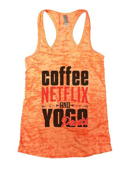 Coffee Netflix And Yoga Pants Burnout Tank Top By BurnoutTankTops.com - 1243 - Funny Shirts Tank Tops Burnouts and Triblends  - 4