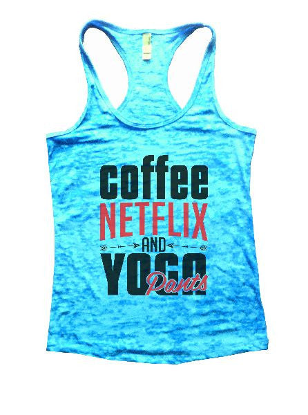 Coffee Netflix And Yoga Pants Burnout Tank Top By BurnoutTankTops.com - 1243 - Funny Shirts Tank Tops Burnouts and Triblends  - 5