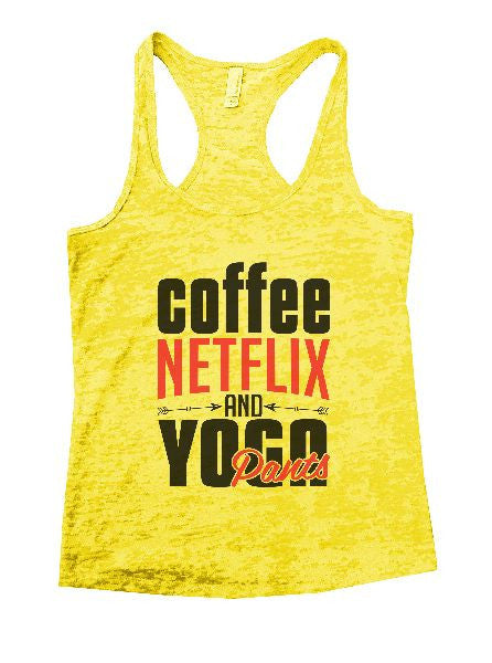 Coffee Netflix And Yoga Pants Burnout Tank Top By BurnoutTankTops.com - 1243 - Funny Shirts Tank Tops Burnouts and Triblends  - 1