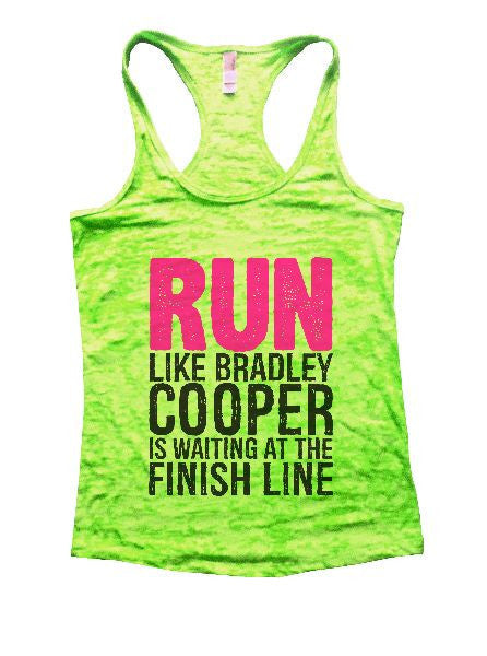 Run Like Bradley Cooper Is Waiting At The Finish Line Burnout Tank Top By BurnoutTankTops.com - 1251 - Funny Shirts Tank Tops Burnouts and Triblends  - 2