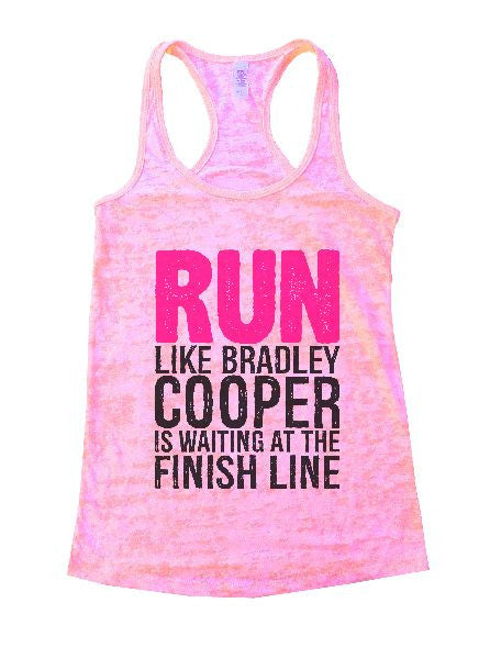Run Like Bradley Cooper Is Waiting At The Finish Line Burnout Tank Top By BurnoutTankTops.com - 1251 - Funny Shirts Tank Tops Burnouts and Triblends  - 4