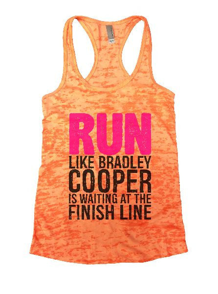 Run Like Bradley Cooper Is Waiting At The Finish Line Burnout Tank Top By BurnoutTankTops.com - 1251 - Funny Shirts Tank Tops Burnouts and Triblends  - 6