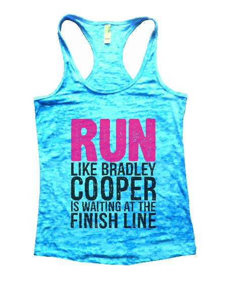 Run Like Bradley Cooper Is Waiting At The Finish Line Burnout Tank Top By BurnoutTankTops.com - 1251 - Funny Shirts Tank Tops Burnouts and Triblends  - 7