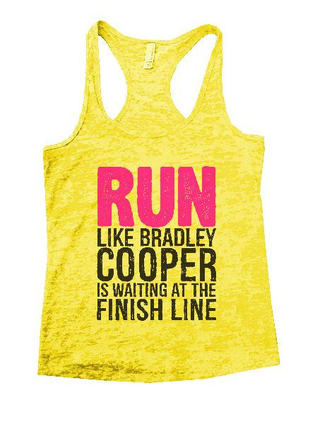 Run Like Bradley Cooper Is Waiting At The Finish Line Burnout Tank Top By BurnoutTankTops.com - 1251 - Funny Shirts Tank Tops Burnouts and Triblends  - 3