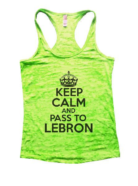 Keep Calm And Pass To Lebron Burnout Tank Top By BurnoutTankTops.com - 1259 - Funny Shirts Tank Tops Burnouts and Triblends  - 2
