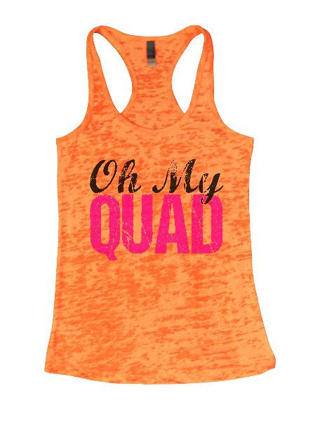 Oh My Quad Burnout Tank Top By BurnoutTankTops.com - 1261 - Funny Shirts Tank Tops Burnouts and Triblends  - 3