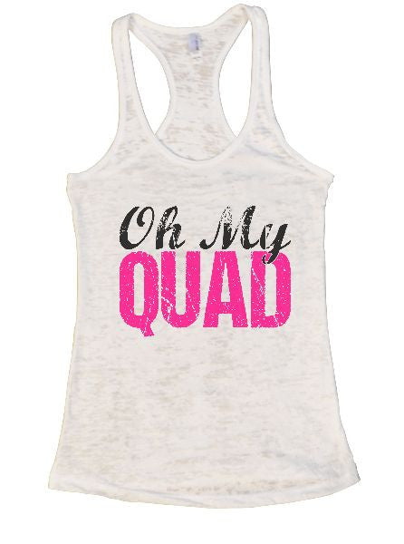 Oh My Quad Burnout Tank Top By BurnoutTankTops.com - 1261 - Funny Shirts Tank Tops Burnouts and Triblends  - 5