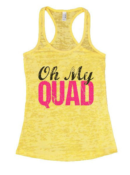 Oh My Quad Burnout Tank Top By BurnoutTankTops.com - 1261 - Funny Shirts Tank Tops Burnouts and Triblends  - 7
