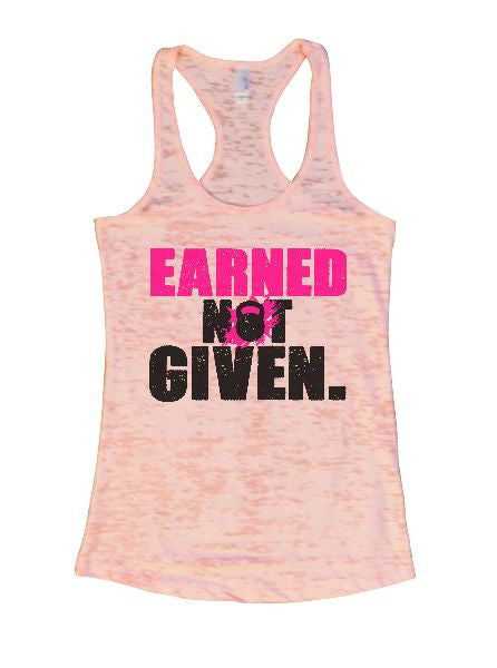 Earned Not Given. Burnout Tank Top By BurnoutTankTops.com - 1262 - Funny Shirts Tank Tops Burnouts and Triblends  - 2