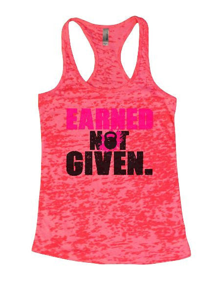 Earned Not Given. Burnout Tank Top By BurnoutTankTops.com - 1262 - Funny Shirts Tank Tops Burnouts and Triblends  - 5