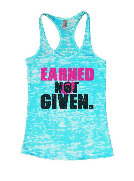 Earned Not Given. Burnout Tank Top By BurnoutTankTops.com - 1262 - Funny Shirts Tank Tops Burnouts and Triblends  - 3