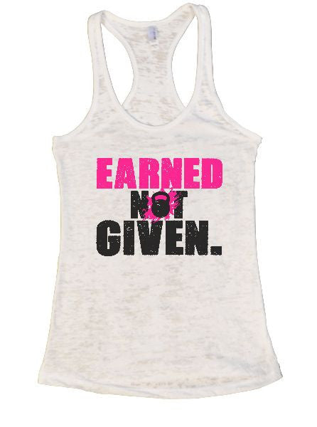 Earned Not Given. Burnout Tank Top By BurnoutTankTops.com - 1262 - Funny Shirts Tank Tops Burnouts and Triblends  - 6