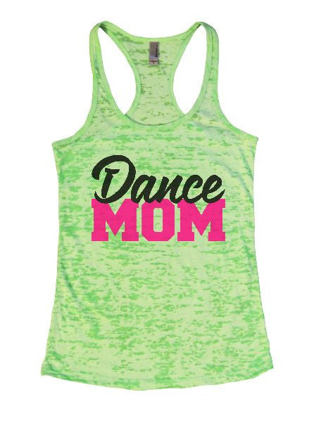 Dance Mom Burnout Tank Top By BurnoutTankTops.com - 1264 - Funny Shirts Tank Tops Burnouts and Triblends  - 2