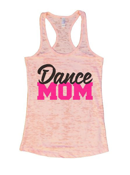 Dance Mom Burnout Tank Top By BurnoutTankTops.com - 1264 - Funny Shirts Tank Tops Burnouts and Triblends  - 4