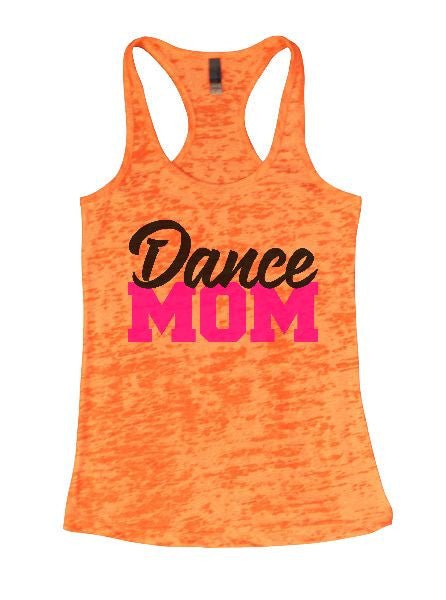 Dance Mom Burnout Tank Top By BurnoutTankTops.com - 1264 - Funny Shirts Tank Tops Burnouts and Triblends  - 5