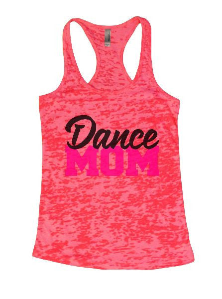 Dance Mom Burnout Tank Top By BurnoutTankTops.com - 1264 - Funny Shirts Tank Tops Burnouts and Triblends  - 3