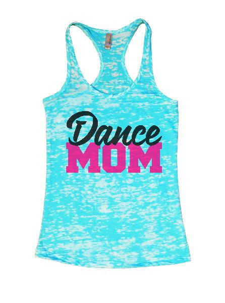 Dance Mom Burnout Tank Top By BurnoutTankTops.com - 1264 - Funny Shirts Tank Tops Burnouts and Triblends  - 6