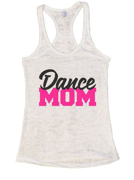 Dance Mom Burnout Tank Top By BurnoutTankTops.com - 1264 - Funny Shirts Tank Tops Burnouts and Triblends  - 7