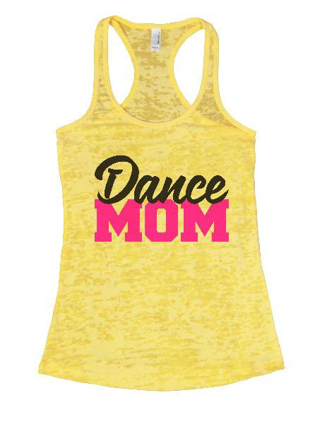 Dance Mom Burnout Tank Top By BurnoutTankTops.com - 1264 - Funny Shirts Tank Tops Burnouts and Triblends  - 1