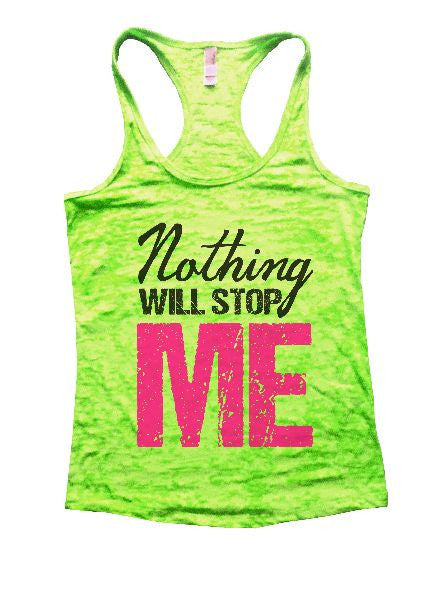 Nothing Will Stop Me Burnout Tank Top By BurnoutTankTops.com - 1266 - Funny Shirts Tank Tops Burnouts and Triblends  - 2