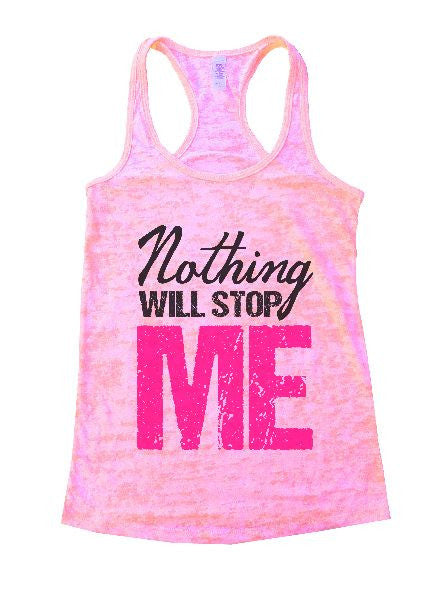 Nothing Will Stop Me Burnout Tank Top By BurnoutTankTops.com - 1266 - Funny Shirts Tank Tops Burnouts and Triblends  - 1