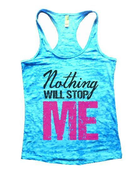 Nothing Will Stop Me Burnout Tank Top By BurnoutTankTops.com - 1266 - Funny Shirts Tank Tops Burnouts and Triblends  - 7