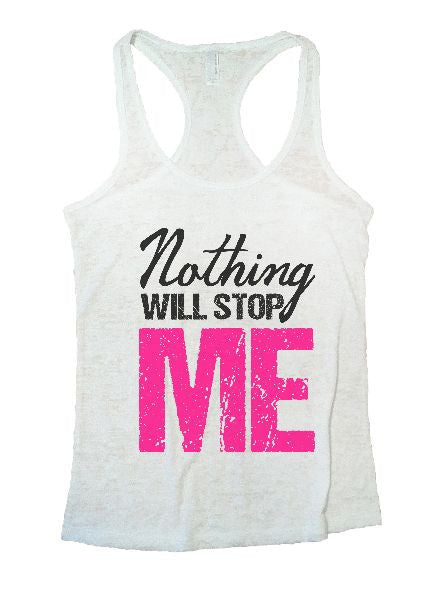 Nothing Will Stop Me Burnout Tank Top By BurnoutTankTops.com - 1266 - Funny Shirts Tank Tops Burnouts and Triblends  - 3