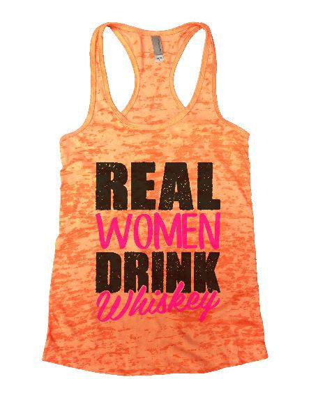 Real Women Drink Whiskey Burnout Tank Top By BurnoutTankTops.com - 1267 - Funny Shirts Tank Tops Burnouts and Triblends  - 1