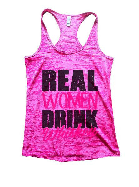 Real Women Drink Whiskey Burnout Tank Top By BurnoutTankTops.com - 1267 - Funny Shirts Tank Tops Burnouts and Triblends  - 5