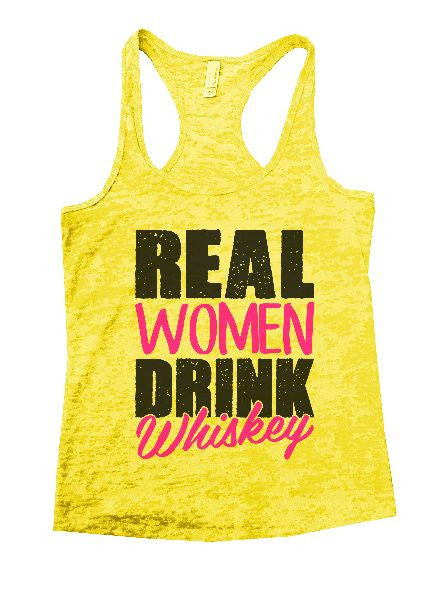 Real Women Drink Whiskey Burnout Tank Top By BurnoutTankTops.com - 1267 - Funny Shirts Tank Tops Burnouts and Triblends  - 6
