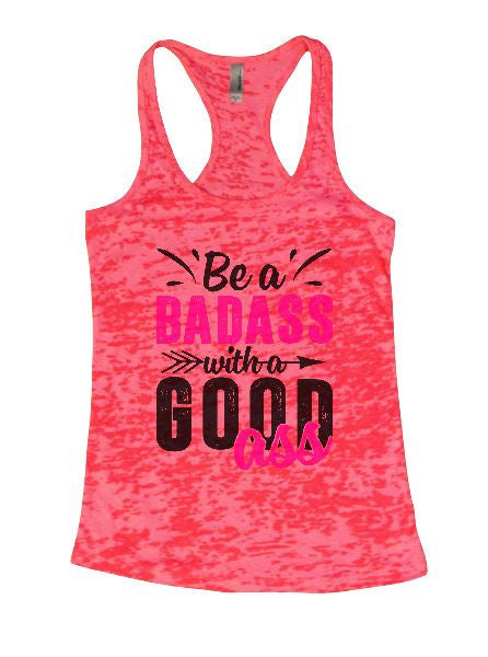 Be A Badass With A Good Ass Burnout Tank Top By BurnoutTankTops.com - 1269 - Funny Shirts Tank Tops Burnouts and Triblends  - 5