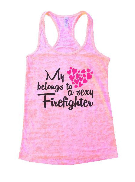 My Belongs To A Sexy Firefighter Burnout Tank Top By BurnoutTankTops.com - 1272 - Funny Shirts Tank Tops Burnouts and Triblends  - 4