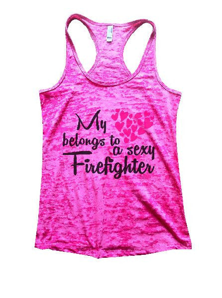 My Belongs To A Sexy Firefighter Burnout Tank Top By BurnoutTankTops.com - 1272 - Funny Shirts Tank Tops Burnouts and Triblends  - 5