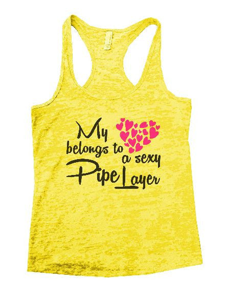 My Belongs To A Sexy Pipe Layer Burnout Tank Top By BurnoutTankTops.com - 1273 - Funny Shirts Tank Tops Burnouts and Triblends  - 5