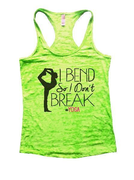 I Bend So I Don't Break Yoga Burnout Tank Top By BurnoutTankTops.com - 1280 - Funny Shirts Tank Tops Burnouts and Triblends  - 2