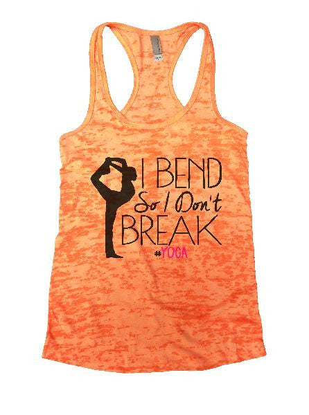 I Bend So I Don't Break Yoga Burnout Tank Top By BurnoutTankTops.com - 1280 - Funny Shirts Tank Tops Burnouts and Triblends  - 4